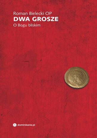 Okładka książki/ebooka Dwa grosze. O Bogu bliskim