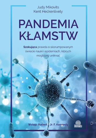 Okładka książki Pandemia kłamstw. Szokująca prawda o skorumpowanym świecie nauki i epidemiach, których mogliśmy uniknąć