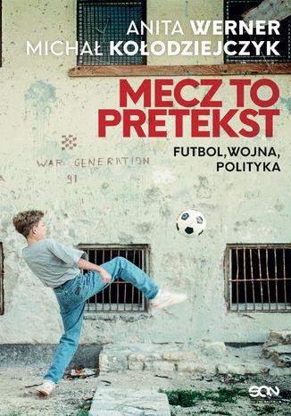 Okładka książki Mecz to pretekst. Futbol, wojna, polityka