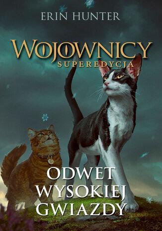 Okładka książki Wojownicy. Superedycja (Tom 4). Odwet Wysokiej Gwiazdy