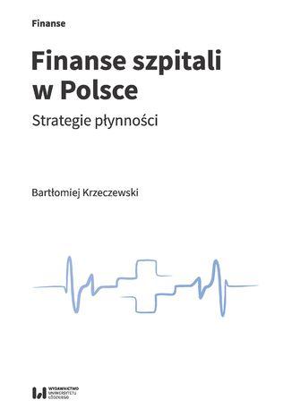 Okładka książki Finanse szpitali w Polsce. Strategie płynności