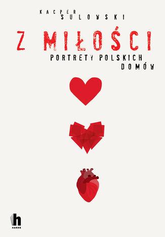 Okładka książki/ebooka Z miłości. Portrety polskich domów