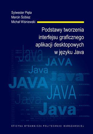 Okładka książki Podstawy tworzenia interfejsu graficznego aplikacji desktopowych w języku Java