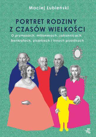 Okładka książki Łubieńscy. Portret rodziny z czasów wielkości