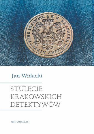 Okładka książki Stulecie krakowskich detektywów. Wydanie nowe, zmienione i rozszerzone