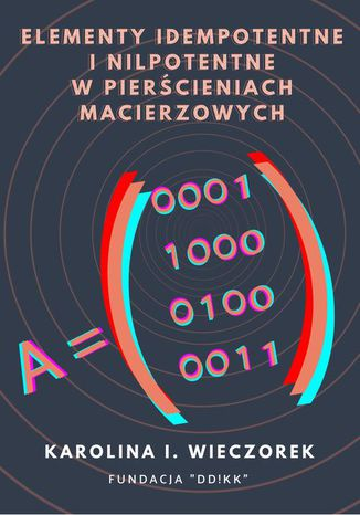 Okładka książki Elementy idempotentne i nilpotentne w pierścieniach macierzowych