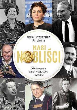 Okładka książki Nasi Nobliści. 56 laureatów znad Wisły, Odry i Niemna