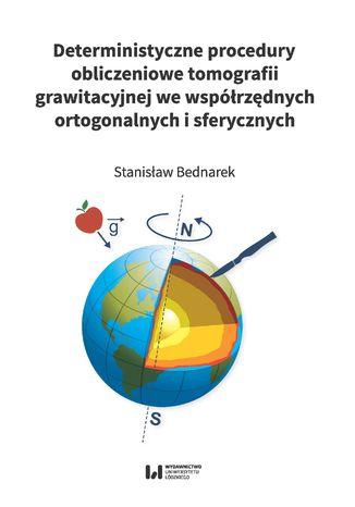 Okładka książki/ebooka Deterministyczne procedury obliczeniowe tomografii grawitacyjnej we współrzędnych ortogonalnych i sferycznych