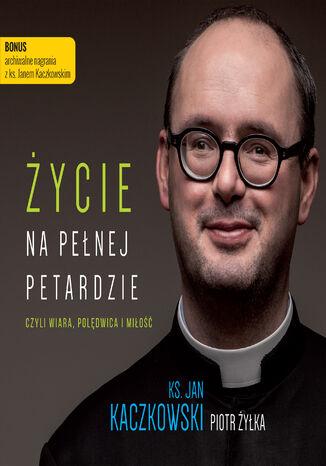 Okładka książki Życie na pełnej petardzie. czyli wiara, polędwica i miłość
