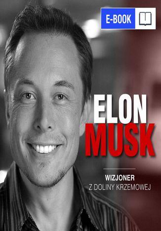 Okładka książki Elon Musk. Wizjoner z Doliny Krzemowej