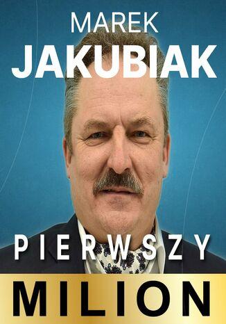 Okładka książki Pierwszy Milion: Marek Jakubiak