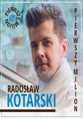 Okładka książki Pierwszy milion. Odcinek ósmy, czyli jak zaczynał Radosław Kotarski, Roman Karkosik oraz twórca firmy Kross