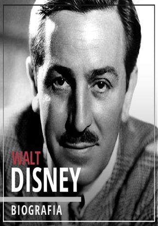 Okładka książki/ebooka Walt Disney. Wizjoner z Hollywood (1901-1966). Wydanie II Rozszerzone