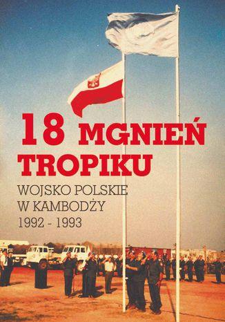 Okładka książki 18 mgnień tropiku. Wojsko Polskie w Kambodży 1992 - 1993