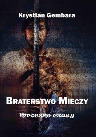 Okładka książki/ebooka Braterstwo mieczy. Mroczne czasy