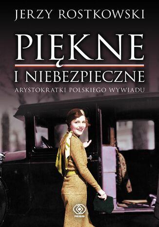Okładka książki Piękne i niebezpieczne. Arystokratki polskiego wywiadu