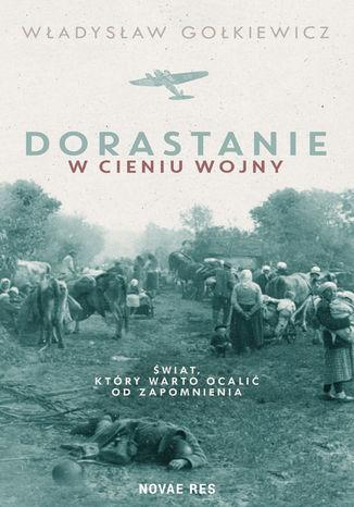 Okładka książki Dorastanie w cieniu wojny