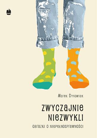 Okładka książki Zwyczajnie niezwykli. Obrazki o niepełnosprawności