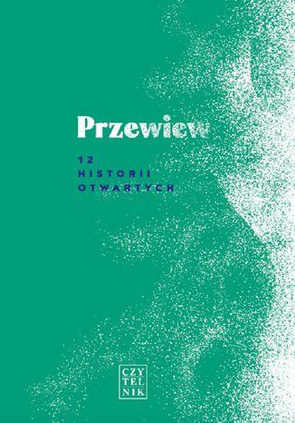 Okładka książki Przewiew. 12 historii otwartych