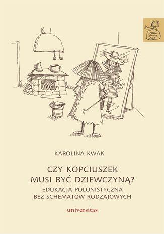 Okładka książki Czy Kopciuszek musi być dziewczyną? Edukacja polonistyczna bez schematów rodzajowych