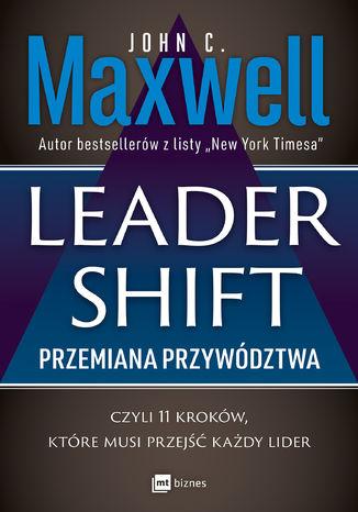 Okładka książki Leadershift. Przemiana przywództwa, czyli 11 kroków, które musi przejść każdy lider