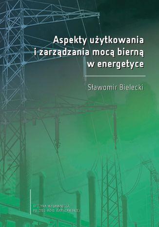 Aspekty użytkowania i zarządzania mocą bierną w energetyce