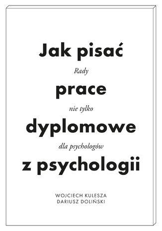 Okładka książki Jak pisać prace dyplomowe z psychologii. Poradnik nie tylko dla psychologów