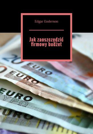 Okładka książki Jakzaoszczędzić firmowy budżet