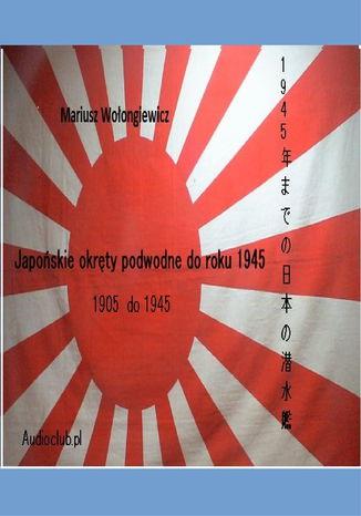 Okładka książki/ebooka Japońskie okręty podwodne 1900-1945