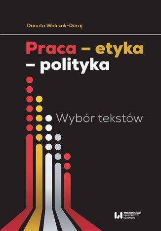 Okładka książki Praca - etyka - polityka. Wybór tekstów