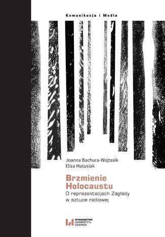 Brzmienie Holocaustu. O reprezentacjach Zagłady w sztuce radiowej