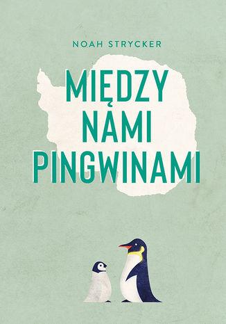 Okładka książki Między nami pingwinami