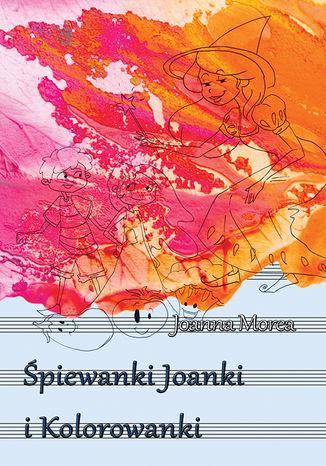 Okładka książki Śpiewanki Joanki i kolorowanki