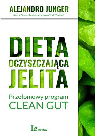 Okładka książki Dieta oczyszczająca jelita. Przełomowy program CLEAN GUT