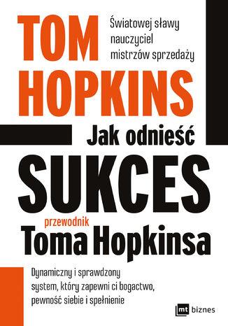 Okładka książki Jak odnieść sukces - przewodnik Toma Hopkinsa