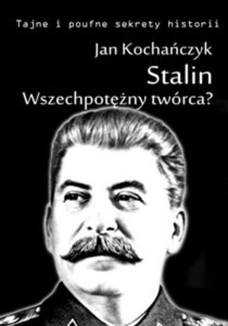 Okładka książki/ebooka Stalin! Wszechpotężny twórca?