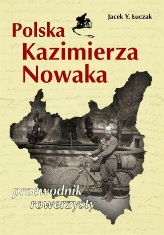 Okładka książki Polska Kazimierza Nowaka. Przewodnik rowerzysty