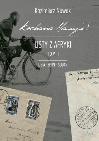 Okładka książki Kochana Maryś! Listy z Afryki. (Tom I). Kochana Maryś! Listy z Afryki. Tom I. Libia - Egipt - Sudan