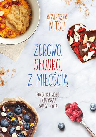 Okładka książki/ebooka Zdrowo, słodko, z miłością