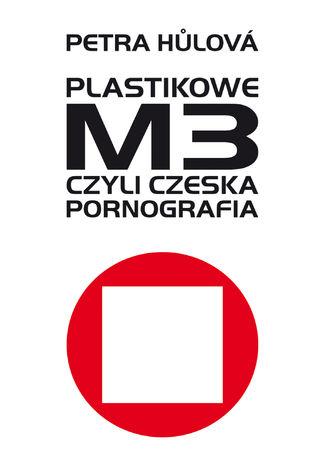 Okładka książki Plastikowe M3, czyli czeska pornografia