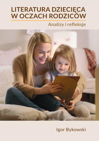 Okładka książki/ebooka Literatura dziecięca w oczach rodziców. Analizy i refleksje