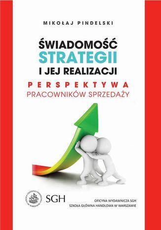 Okładka książki/ebooka Świadomość strategii i jej realizacja. Perspektywa pracowników sprzedaży