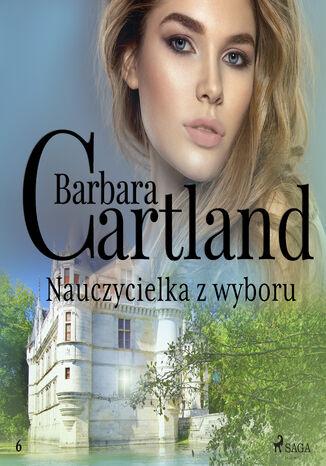 Okładka książki Ponadczasowe historie miłosne Barbary Cartland. Nauczycielka z wyboru - Ponadczasowe historie miłosne Barbary Cartland (#6)