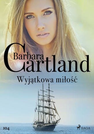 Okładka książki Ponadczasowe historie miłosne Barbary Cartland. Wyjątkowa miłość - Ponadczasowe historie miłosne Barbary Cartland (#104)