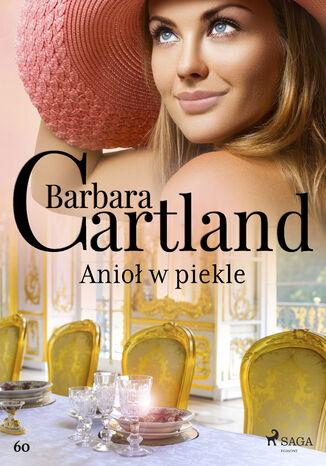 Okładka książki Ponadczasowe historie miłosne Barbary Cartland. Anioł w piekle - Ponadczasowe historie miłosne Barbary Cartland (#60)