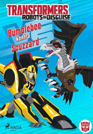 Okładka książki Transformers. Transformers  Robots in Disguise  Bumblebee kontra Scuzzard (#25)