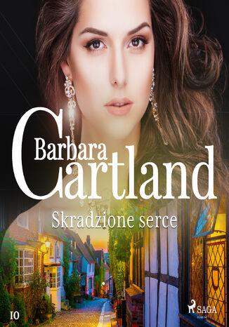 Okładka książki Ponadczasowe historie miłosne Barbary Cartland. Skradzione serce - Ponadczasowe historie miłosne Barbary Cartland (#10)