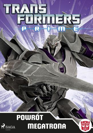 Okładka książki/ebooka Transformers. Transformers  PRIME  Powrót Megatrona