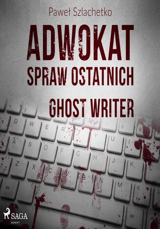 Okładka książki Adwokat spraw ostatnich. Adwokat spraw ostatnich. Ghost writer (#2)