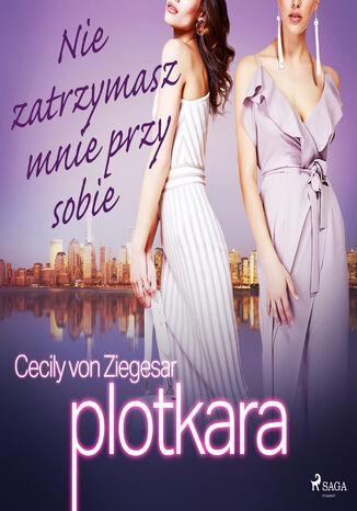 Okładka książki/ebooka Plotkara. Plotkara 8: Nie zatrzymasz mnie przy sobie (#8)